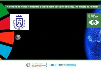Colección de vídeos. Conciencia y acción frente al cambio climático. Un espacio de reflexión.. ODS 1, 2, 3, 4, 5, 6, 7, 8, 9, 10, 11, 12, 13, 14, 15, 16, 17. Cabildo de Tenerife